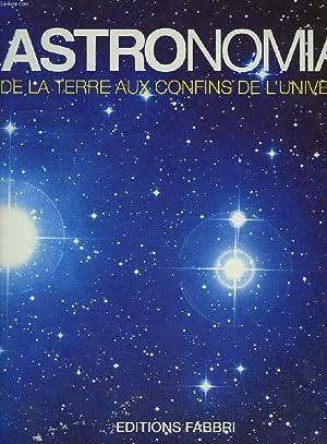 ASTRONOMIA, LES DOSSIERS DU CIEL / DE LA TERRE AUX CONFINS DE L'UNIVERS / ASTRONOMIA...