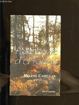 UNE FOLLE ENVIE D'ORTOLANS.: HELENE CASELLAS.
