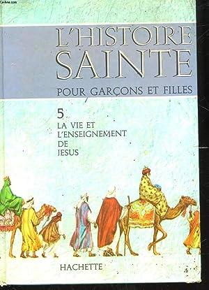 L'HISTOIRE SAINTE POUR GARCONS ET FILLES - 5 LA VIE ET L'ENSEIGNEMENT DE JESUS: COLLECTIF
