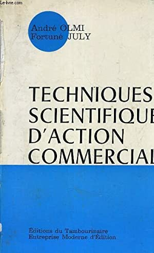 TECHNIQUES SCIENTIFIQUES D'ACTION COMMERCIALE.: OLMI ANDRE & JULY FORTUNE