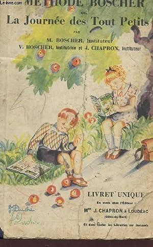 METHODE BOSCHER OU LA JOURNEE DES TOUT PETITS - LIVRE UNIQUE.: BOSCHER M. / BOSCHER V. / CHAPRON J.