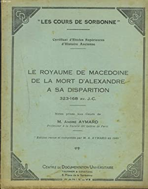 LE ROYAUME DE MACEDOINE. DE LA MORT D'ALEXANDRE A SA DISPARITION. 323-168 av. J.-C.: M. ANDRE ...