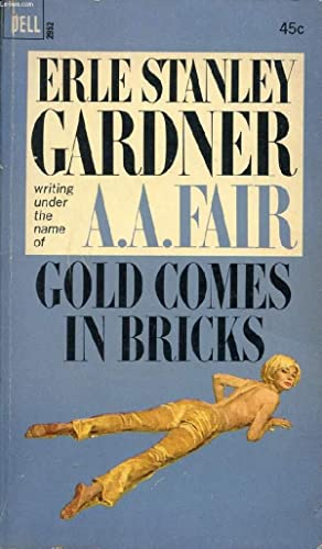 GOLD COMES IN BRICKS: STANLEY GARDNER Erle