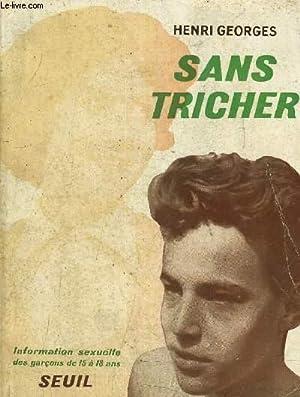 SANS TRICHER - INFORMATION SEXUELLE DES GARCONS DE 15 A 18 ANS.: HENRI GEORGES