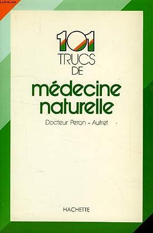 101 TRUCS DE MEDECINE NATURELLE: PERON-AUTRET Dr J.-Y.