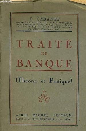 TRAITE DE BANQUE (THEORIE ET PRATIQUE).: F.CABANES