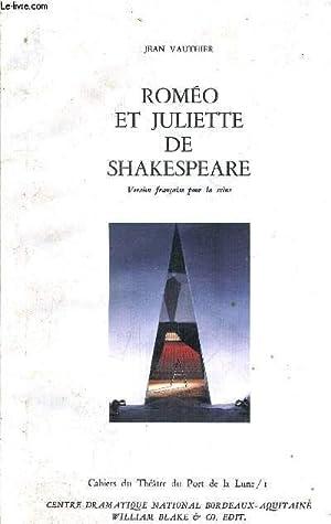 ROMEO ET JULIETTE DE SHAKESPEARE - CAHIERS DU THEATRE DU PORT DE LA LUNE I.: JEAN VAUTHIER