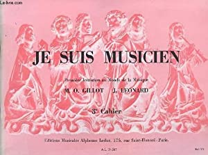 JE SUIS MUSICIEN - CAHIER 3 - PREMIERE INITIATION AU MONDE DE LA MUSIQUE.: GILLOT M.O. / LEONARD J.