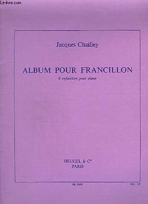 ALBUM POUR FRANCILLON - 8 ENFANTINES POUR PIANO : IL ETAIT UNE FOIS + COLERES + LE PETIT JULES ROSE...