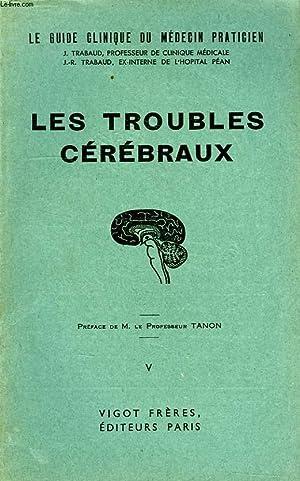 LE GUIDE CLINIQUE DU MEDECIN PRATICIEN, TOME V, LES TROUBLES CEREBRAUX: TRABAUD JEAN & J.-R.
