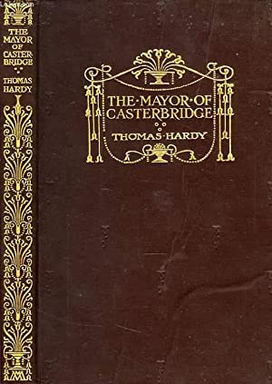 THE LIFE AND DEATH OF THE MAYOR OF CASTERBRIDGE, A STORY OF A MAN OF CHARACTER