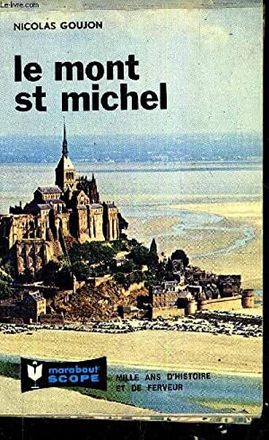 LE MONT SAINT MICHEL - MILLE ANS D'HISTOIRE ET DE FERVEUR.: NICOLAS GOUJON