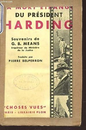 LA MORT ETRANGE DU PRESIDENT HARDING - D'APRES LES SOUVENIRS ET LE JOURNAL DE GASTON B. MEANS....