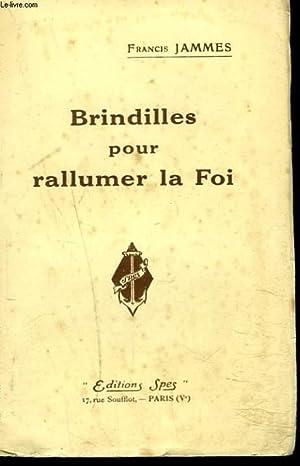 BRINDILLES POUR RALLUMER LA FOI: FRANCIS JAMMES