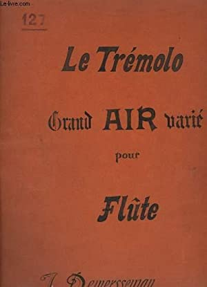 LE TREMOLO - GRAND AIR VARIE POUR FLUTE AVEC ACCOMPAGNEMENT DE PIANO.: DEMERSSEMAN J.