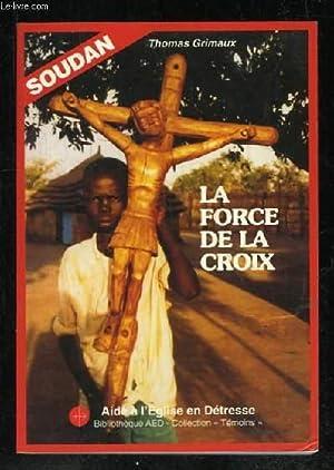 SOUDAN LA FORCE DE LA CROIX.: GRIMAUX THOMAS.