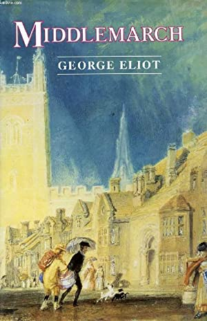MIDDLEMARCH, A STUDY OF PROVINCIAL LIFE: ELIOT GEORGE