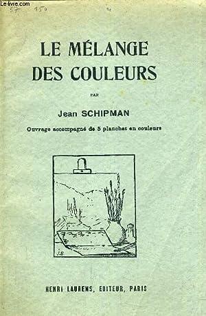 LE MELANGE DES COULEURS.: SCHIPMAN Jean