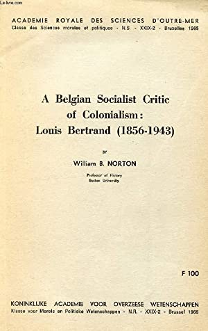 A BELGIAN SOCIALIST CRITIC OF COLONIALISM: LOUIS BERTRAND (1856-1943): NORTON William B.