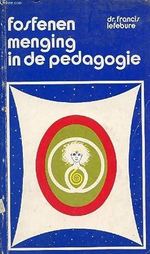 FOSFENEN-MENGING IN DE PEDAGOGIE: LEFEBURE Dr. FRANCIS