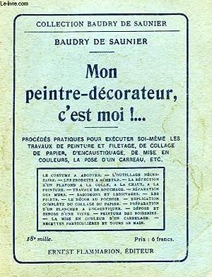 MON PEINTRE-DECORATEUR, C'EST MOI ! .: SAUNIER BAUDRY DE