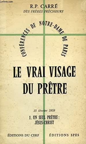 LE VRAI VISAGE DU PRETRE, TOME 1,: CARRE R. P.