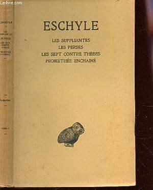 TOME I : LES SUPPLIANTES - LES PERSES - LES SEPT CONTES THEBES - PROMETHEE ENCHAINE.: ESCHYLE