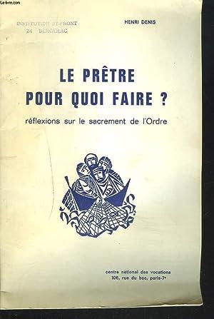 LE PRETRE POUR QUOI FAIRE ?, REFLEXIONS SUR LE SACREMENT DE L'ORDRE.: HENRI DENIS