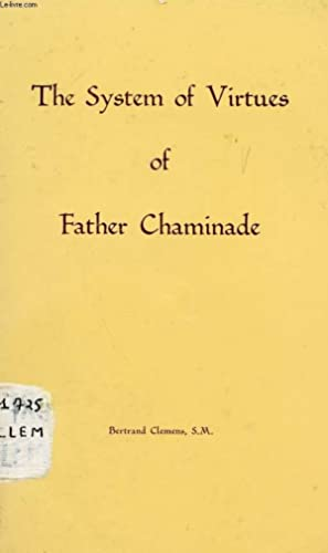 THE SYSTEMS OF VIRTUES OF FATHER CHAMINADE: CHAMINADE Father Wm.