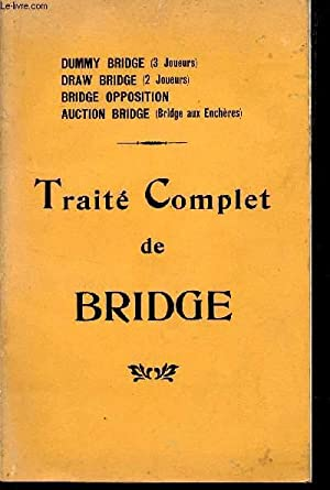 TRAITE DE BRIDGE à 2, 3 OU 4 JOUEURS - BRIDGE OPPOSITION ET BRIDGE AUX ENCHERES.: COLLECTIF