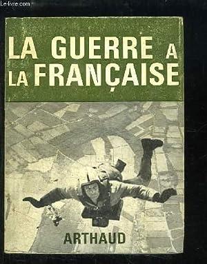 La guerre à la française. Français, Allemands, Russes, Anglais, Amé...