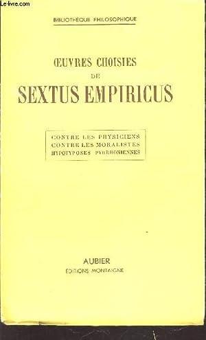 OEUVRES CHOISIES DE SEXTUS EMPIRICUS : CONTRE LES PHYSICIENS CONTRE LES MORALISTES HYPOTYPOSES ...