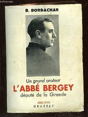 UN GRAND ORATEUR L ABBE BERGEY. DEPUTE DE LA GIRONDE 1881 - 1950.: BORDACHAR B.