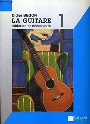 LA GUITARE INITIATION ET DECOUVERTE - VOLUME 1.: DIDIER BEGON