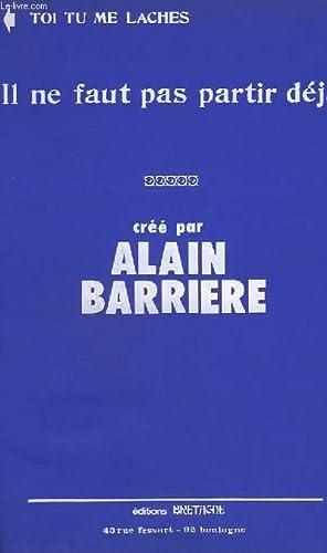IL NE FAUT PAS PARTIR DEJA +: BARRIERE ALAIN