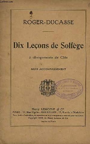DIX LECONS DE SOLFEGE A CHANGEMENTS DE CLES - SANS ACCOMPAGNEMENT.: ROGER / DUCASSE