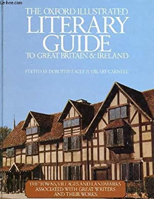 THE OXFORD ILLUSTRATED LITERARY GUIDE TO GREAT BRITAIN AND IRELAND: EAGLE DOROTHY, CARNELL HILARY