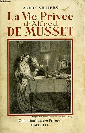 LA VIE PRIVEE D'ALFRED DE MUSSET: VILLIERS André