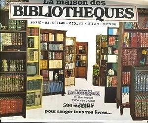 LA MAISON DES BIBLIOTEQUES - 500 MODELES POUR RANGER TOUS VOS LIVRES.: COLLECTIF