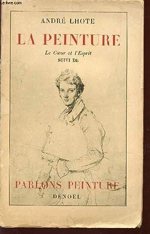 LA PEINTURE - LE COEUR ET L'ESPRIT - SUIVI DE : PARLONS PEINTURE - ESSAI.: LHOTE ANDRE