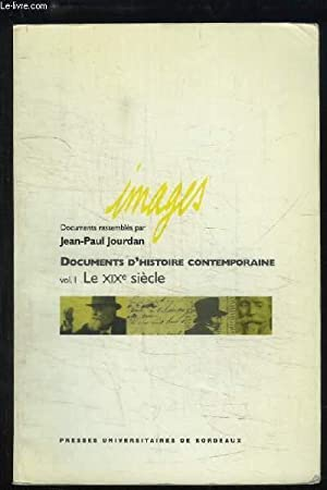 Documents d'histoire contemporaine. Volume 1 : Le XIXe siècle: JOURDAN Jean-Paul