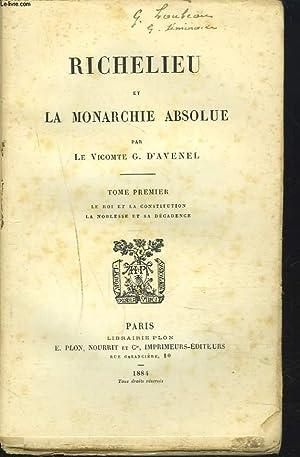 RICHELIEU ET LA MONARCHIE ABSOLUE. TOME PREMIER. Le Roi et la constitution, la Noblesse et sa ...