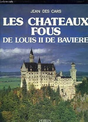 Les Châteaux Fous de Louis II de Bavières: JEAN DES CARS