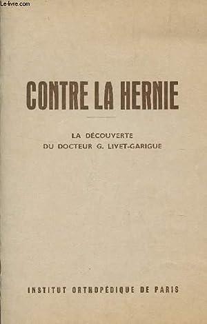 CONTRE LA HERNIE.: LIVET-GARIGUE G (DOCTEUR)