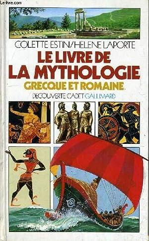 LE LIVRE DE LA MYTHOLOGIE GRECQUE ET ROMAINE.: COLETTE ESTIN & HELENE LAPORTE