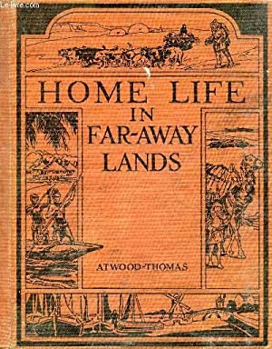 HOME LIFE IN FAR-AWAY LANDS: ATWOOD WALLACE W.,