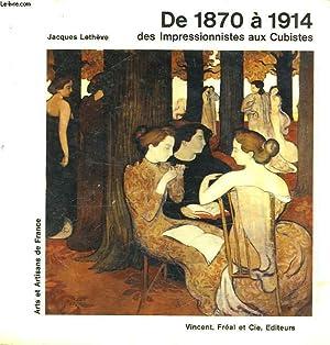 ARTS ET ARTISANS DE FRANCE - DE 1870 A 1914 DES IMPRESSIONNISTES AUX CUBISTES: LETHEVE JACQUES