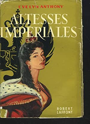 ALTESSES IMPERIALES: EVELYN ANTHONY