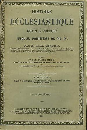 HISTOIRE ECCLESIASTIQUE DEPUIS LA CREATION JUSQU'AU PONTIFICAT DE PIE IX, TOME SEIZIEME. ...
