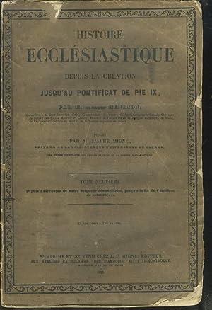 HISTOIRE ECCLESIASTIQUE DEPUIS LA CREATION JUSQU'AU PONTIFICAT DE PIE IX, TOME NEUVIEME. ...